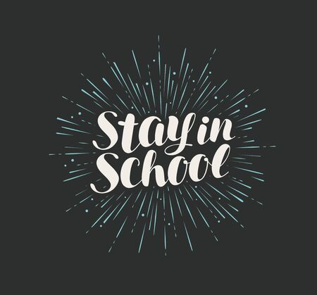 Stay in school, lettering. Drawn calligraphy vector illustration
