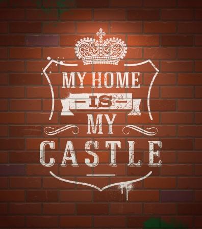 peinture blanche: Ma maison est mon ch�teau - �nonciations Lettrage signe h�raldique peint avec de la peinture blanche sur le mur de brique de cru - illustration vectorielle Illustration
