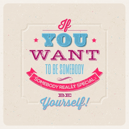 Quote Typographical Background   If you want to be somebody, somebody really special, be yourself   - vector design