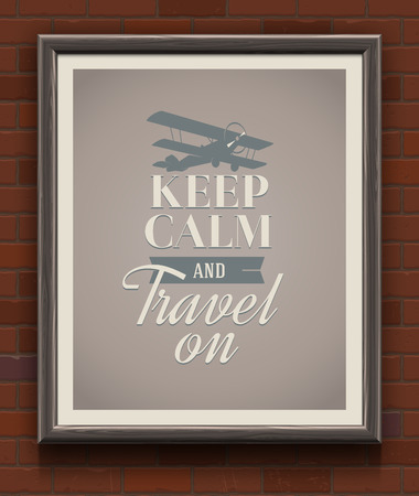 Keep calm and travel on - vintage poster with quote in wooden frame on a brick wall - vector illustration Vector