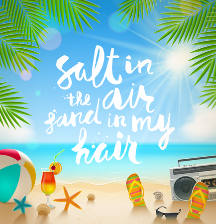 Salt in the air, sand in my hair - hand drawn calligraphy. Summer holidays and beach vacation vector illustration. Beach items on the shore of tropical sea.