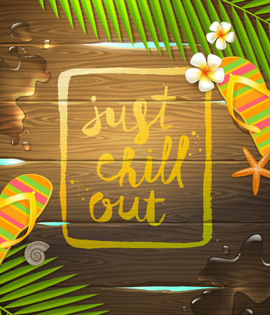 chill: Just chill out - handwritten painting calligraphy on a wooden surface. Summer holidays and tropical vacation vector illustration with exotic flowers frangipani, palm tree branches, starfish and flip-flops. Illustration