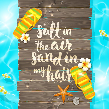 fish type: Salt in the air, sand in my hair - handwritten quote calligraphy, tropical flowers frangipani, starfish and flip-flops on a wooden old gangway.