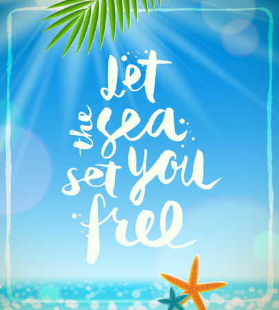 phrases: Let the sea set you free - hand drawn calligraphy on a tropical sea background with palm tree branches and starfishes. Summer holidays and vacation vector illustration.