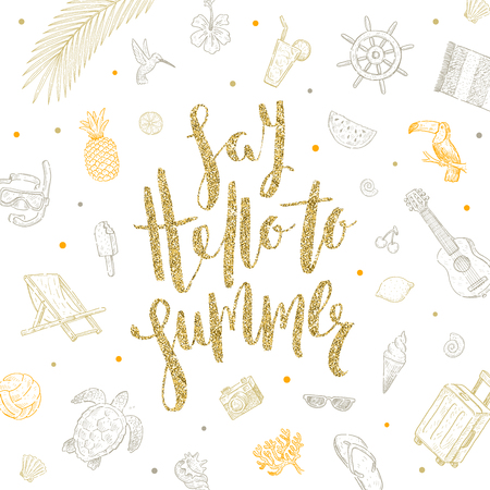 say hello: Say hello to summer - Summer holidays vector illustration. Handwritten calligraphy with hand drawn summer vacation items.