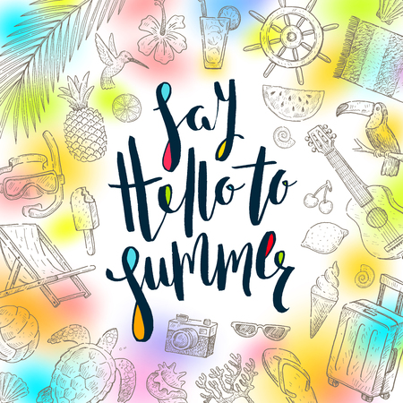 say hello: Say hello to summer - Summer holidays greeting card. Handwritten calligraphy and hand drawn summer vacation items. Vector illustration