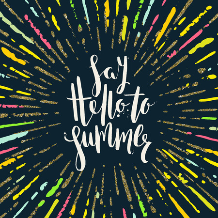 say hello: Say hello to summer - Summer holidays greeting card. Handwritten calligraphy with multicolored and glitter gold sunburst. Vector illustration.