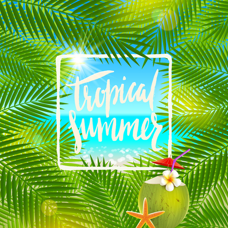 coconuts: Tropical summer - calligraphy. Summer holidays and vacation illustration. Background with palm tree branches and exotic coconut cocktail.
