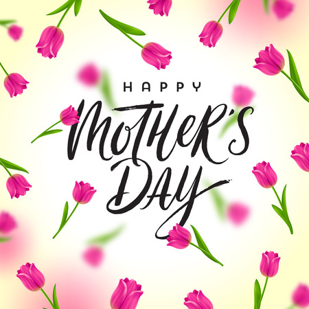 Happy mothers day - Greeting card with brush calligraphy greeting and background with tulips. Vector illustration.