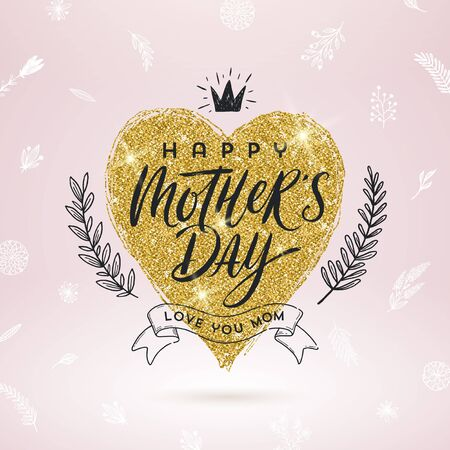 Happy mothers day - Greeting card. Brush calligraphy on a glitter gold shinning heart and hand drawn floral decor. Vector illustration.