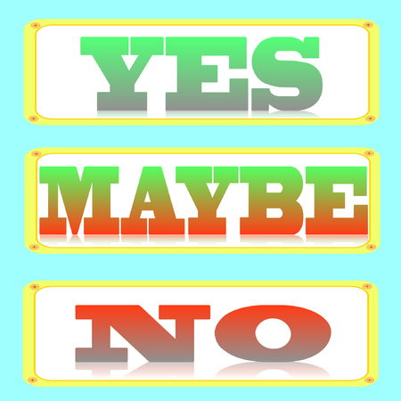 indecisive: Yes, No, Maybe - three colorful sign with reflection and shadow isolated on white background