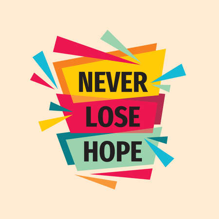 Never lose hope. Inspiring motivation quote design. Personal philosophy positive creative banner. Vector typography poster concept illustration.
