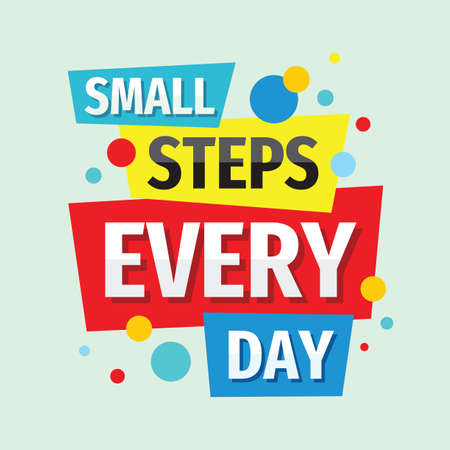 Small steps every day. Inspiring motivation quote design. Personal philosophy positive creative banner. Vector typography poster concept illustration.