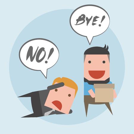 dismissal: Please do not quit. Do not go. Change job.