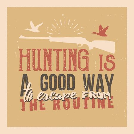 duck silhouette: Hunting motivational and inspirational quote, hunting poster concept, gun silhouette and flying duck silhouette. Hunting is a good way to escape from the routine