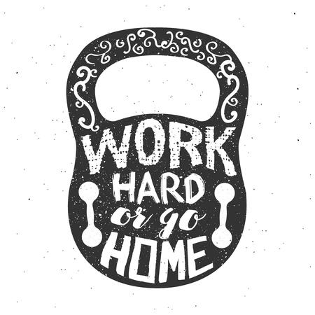 go inside: Gym typography design. Work hard or go home slogan inside the kettlebell. Vector.