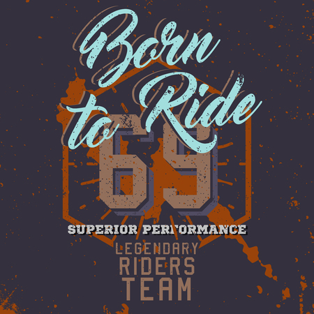 legendary: Born to ride, print for t-shirt, motorcycle badge, label, sign. Vintage style, grunge effect. Superior performance, legendary riders team phrases.