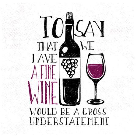 Typografie Design mit handgezeichneten Weinflasche und das Glas Wein. Zu sagen, dass wir einen guten Wein haben, wäre eine grobe Untertreibung - Satz, Zitat. Vektor-Illustration