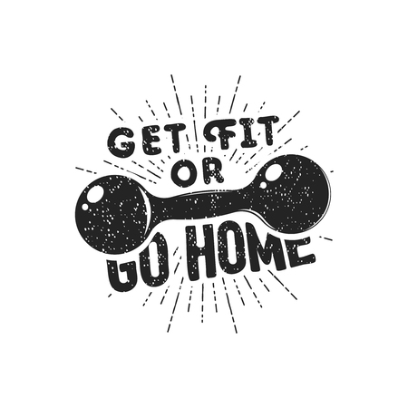 Get fit or go home - motivational badge with inspirational quote. Vector illustration
