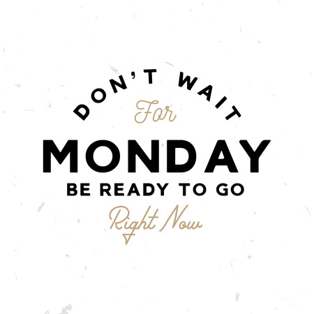 Dontt wait for monday. Be ready to go right now - motivational and inspirational poster (logo) Ilustracja
