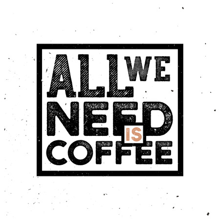 All we need is coffee - vintage typography poster with grunge texture and lettering