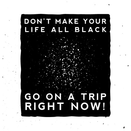 Dont make your life all black. Go on a trip right now Vector motivational and inspirational vintage poster