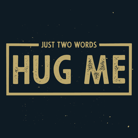 Just two words - Hug me. Romantic text, T-shirt print, text for posters, cards, banners.