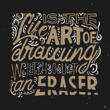 Life is an art of drawing without eraser - motivational and inspirational quote, vintage ornamental illustration, typography. T-shirt print