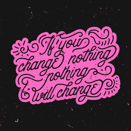 If you change nothing, nothing will change - vintage retro typography, motivational and inspirational quote with grunge effect and ornament elements
