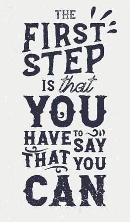 Ther first step is that you have to say that you can - motivational and inspirational quote in vintage style, typography design Ilustracja