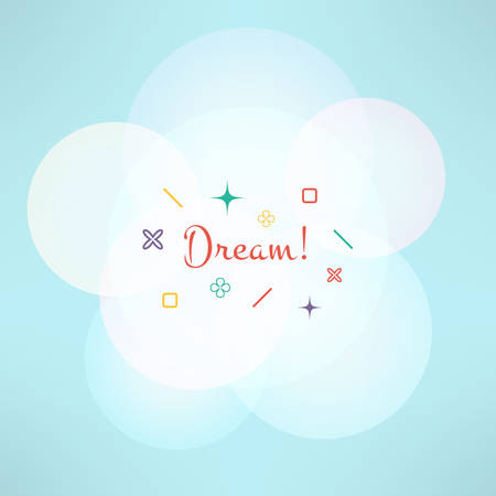sweety: Dream inspirational background with geometrical symbols. Vector illustration