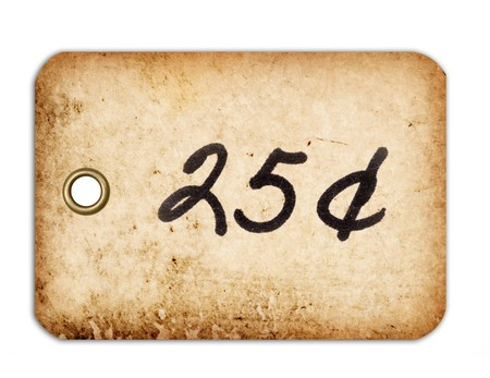 25 cents: A grungy 25 cent tag with a metal grommet isolated against a white background. Stock Photo