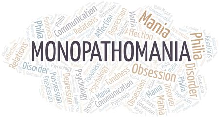 Monopathomania word cloud. Type of mania, made with text only.