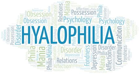 Hyalophilia word cloud. Type of Philia. Illustration
