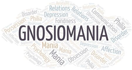 Gnosiomania word cloud. Type of mania, made with text only.