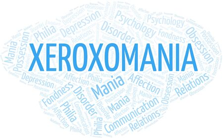 Xeroxomania word cloud. Type of mania, made with text only.