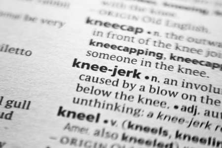 Word or phrase Knee-jerk in a dictionary.