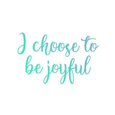 I choose to be joyful- Positive affirmation motivational quote Ilustração