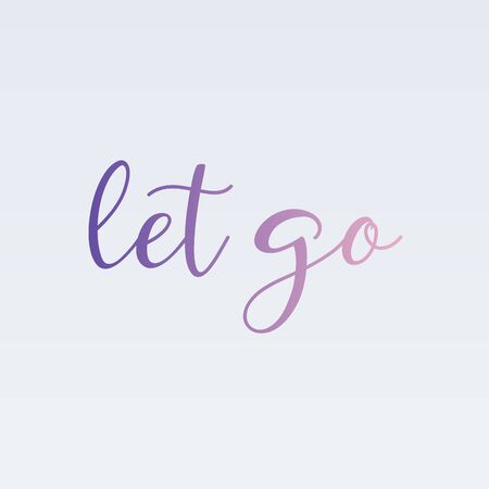 Let go or loosen ones hold on something or someone- Motivation to move on