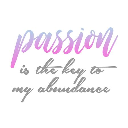 Passion is the key to my abundance. Wealth positive affirmation