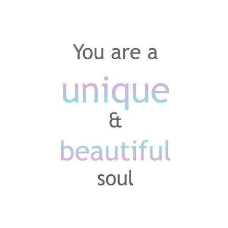 You are a unique and beautiful soul. Positive affirmation motivational quote