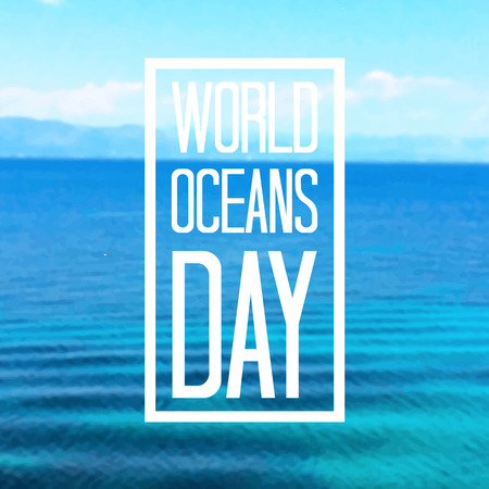 oceans: World Oceans Day greeting card. Typographical background with water behind. Vector illustration.