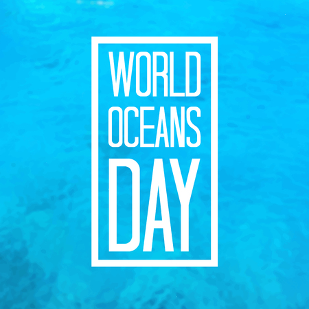 World Oceans Day greeting card. Typographical background with water behind. Vector illustration.