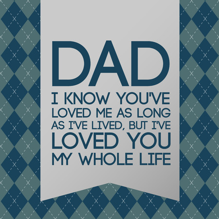 dad: Fathers day. Greeting card with beautiful message for dad. Vector illustration.