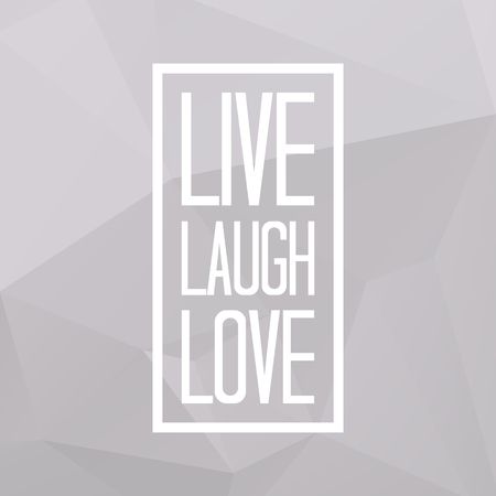 Live laugh love quote on triangulated low poly background. Vector illustration.