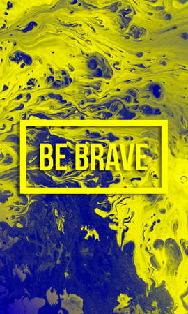 brave: Be brave motivational quote on abstract liquid background.