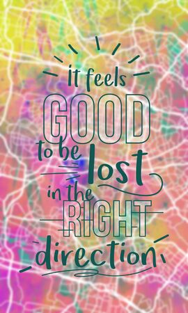 be lost: It feels good to be lost in right direction. Inspirational quote on abstract map background.