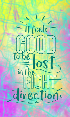 It feels good to be lost in right direction. Inspirational quote on abstract map background.