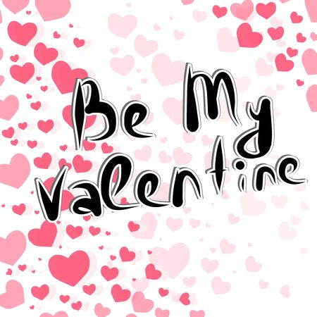 Handdrawing lettering Be My Valentine. Background with hearts, vector illustration