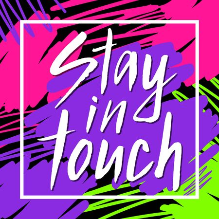 Stay in touch hand drawn brush paint lettering phrase inscription. Bright colorful abstract design. Social network background template. EPS 10 vector illustration.